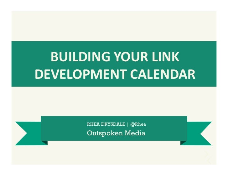 BUILDING	  YOUR	  LINK	  DEVELOPMENT	  CALENDAR	           RHEA DRYSDALE | @Rhea         Outspoken Media