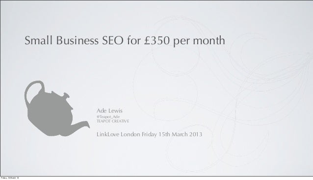 Small Business SEO for £350 per month                                   Ade Lewis                                   @Teapo...