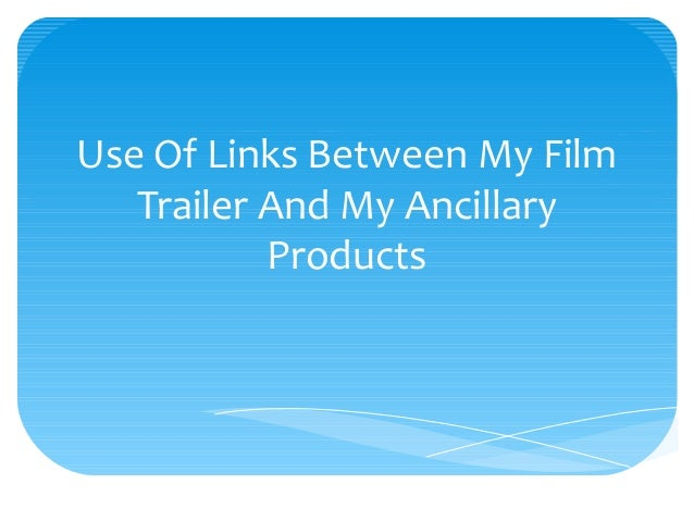 Use Of Links Between My Film Trailer And My Ancillary Products