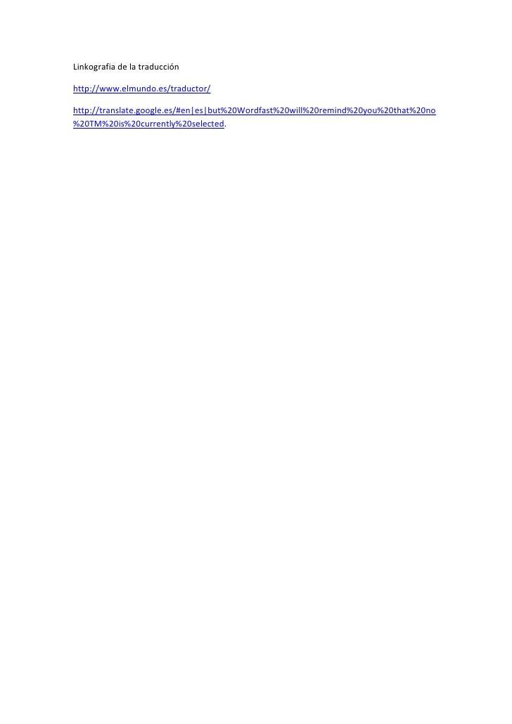 Linkografia de la traducción <br />http://www.elmundo.es/traductor/<br />http://translate.google.es/#en|es|but%20Wordfast%...