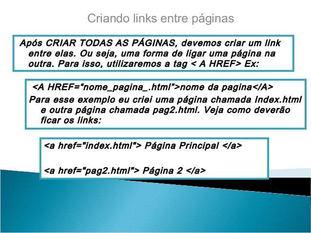 Criando links entre páginasApós CRIAR TODAS AS PÁGINAS, devemos criar um link entre elas. Ou seja, uma forma de ligar uma ...