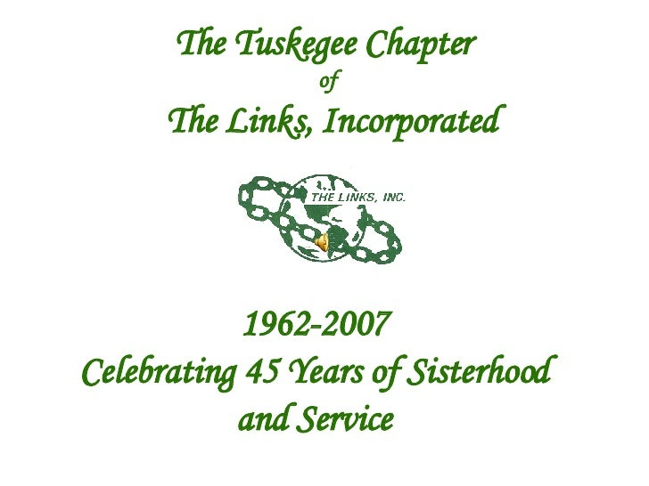 The Tuskegee Chapter  of The Links, Incorporated 1962-2007 Celebrating 45 Years of Sisterhood and Service