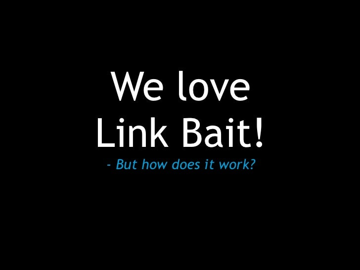 We loveLink Bait!- But how does it work?