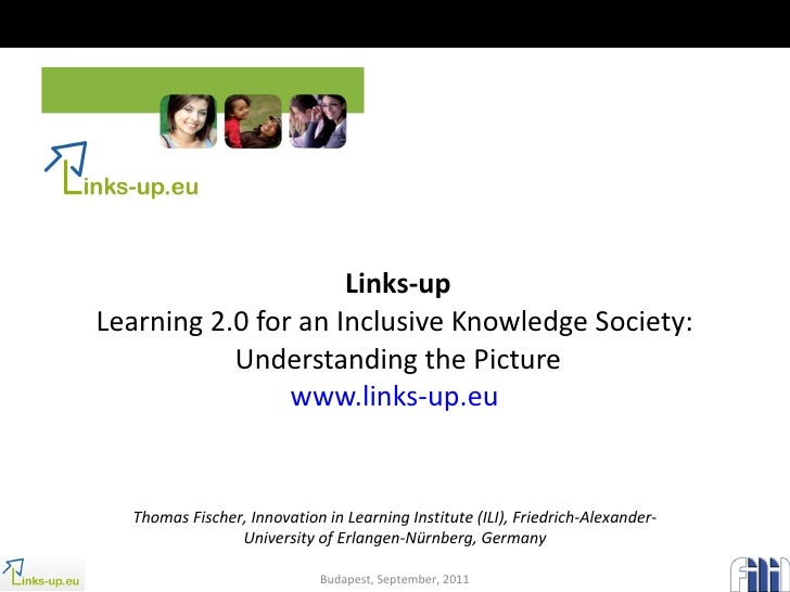 Links-up Learning 2.0 for an Inclusive Knowledge Society:  Understanding the Picture www.links-up.eu   Thomas Fischer, Inn...