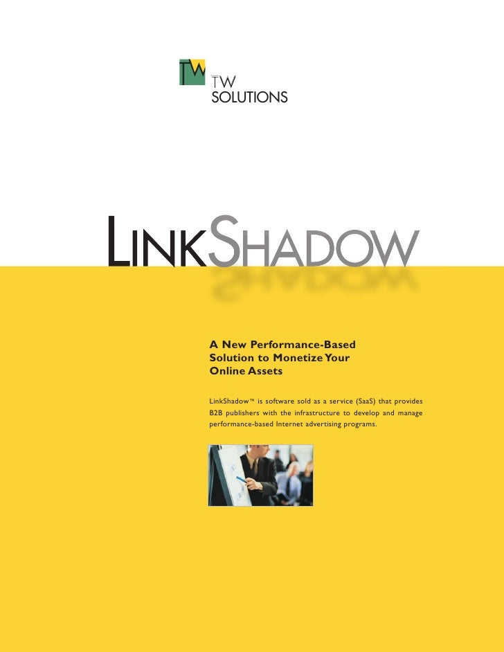 TW SOLUTIONS     A New Performance-Based Solution to Monetize Your Online Assets  LinkShadow™ is software sold as a servic...