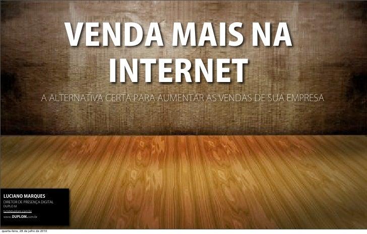VENDA MAIS NA                                      INTERNET                            A ALTERNATIVA CERTA PARA AUMENTAR A...
