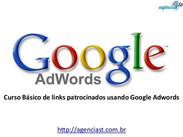 Curso Básico de links patrocinados usando Google Adwords http://agenciast.com.br