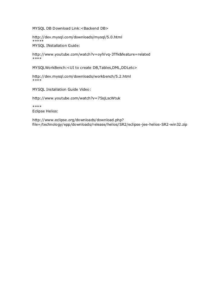 MYSQL DB Download Link:<Backend DB>http://dev.mysql.com/downloads/mysql/5.0.html*****MYSQL INstallation Guide:http://www.y...