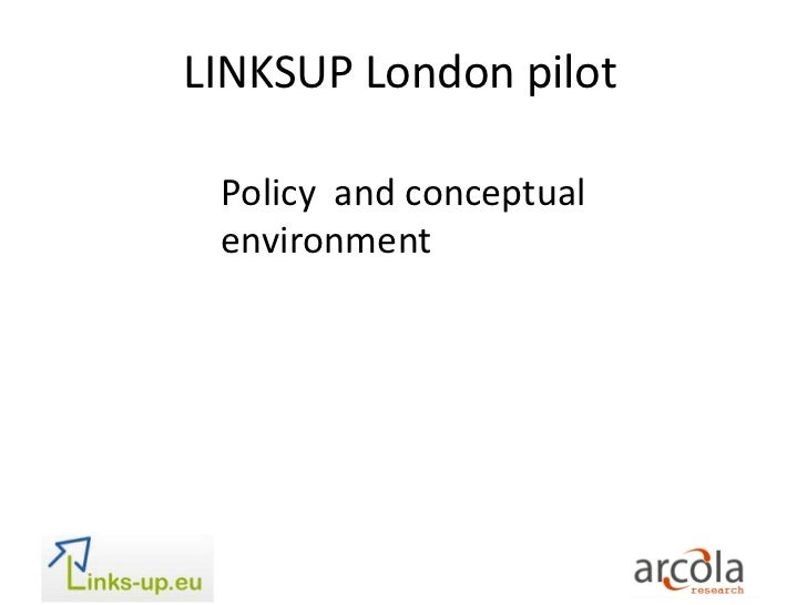 LINKSUP London pilot  <br />Policy  and conceptualenvironment<br />