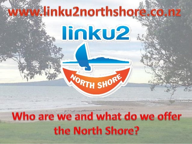 Copyright Linku2 North Shore Limited Linku2 has been developed as a service to encourage growth and support in a local reg...