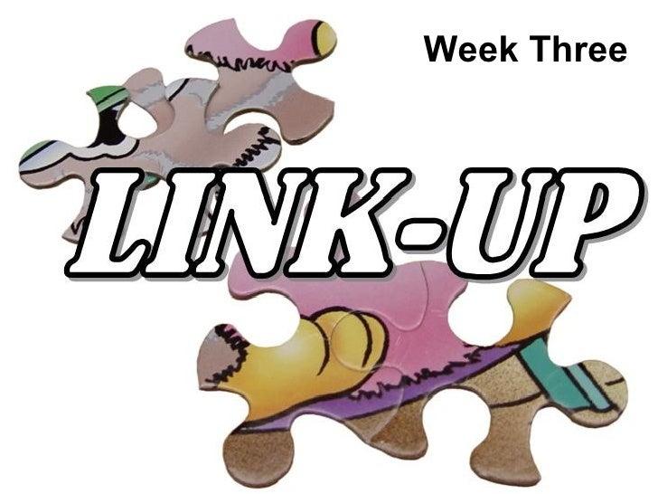 Link-Up Week Three