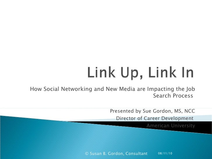 How Social Networking and New Media are Impacting the Job Search Process  Presented by Sue Gordon, MS, NCC Director of Car...