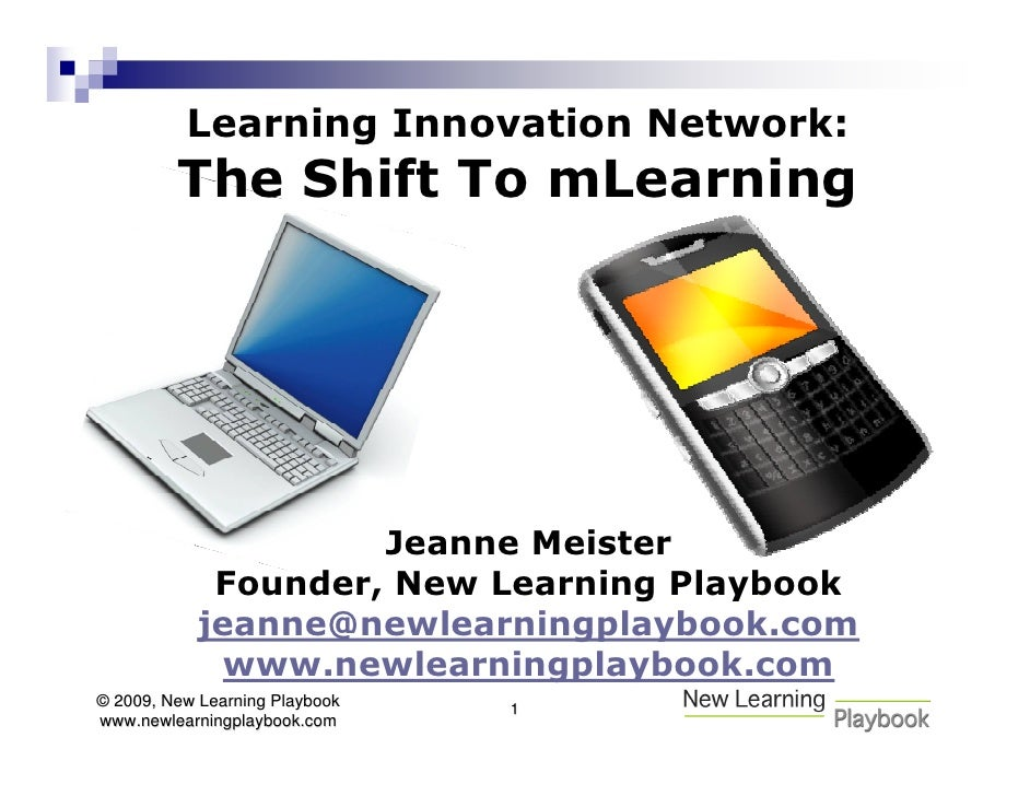 Learning Innovation Network:          The Shift To mLearning                          Jeanne Meister              Founder,...