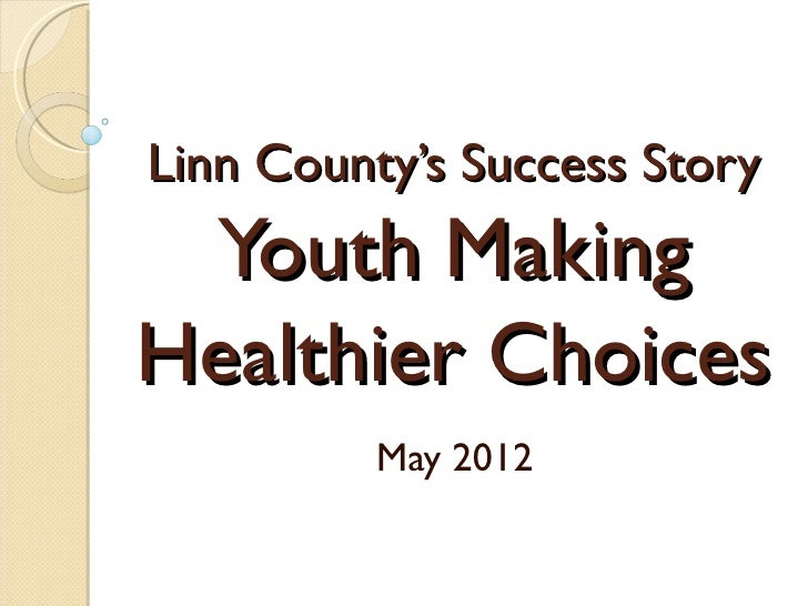 Linn County's Success Story Youth MakingHealthier Choices          May 2012