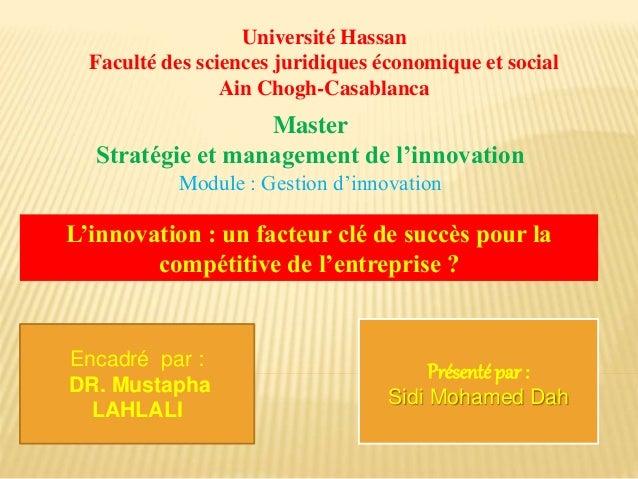 Encadré par : DR. Mustapha LAHLALI Master Stratégie et management de l'innovation Module : Gestion d'innovation Université...