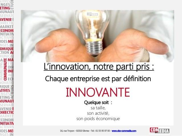 16, rue Troyon - 92310 Sèvres - Tel : 01 55 95 97 00 - www.obs-commedia.com L'innovation, notre parti pris : Chaque entrep...