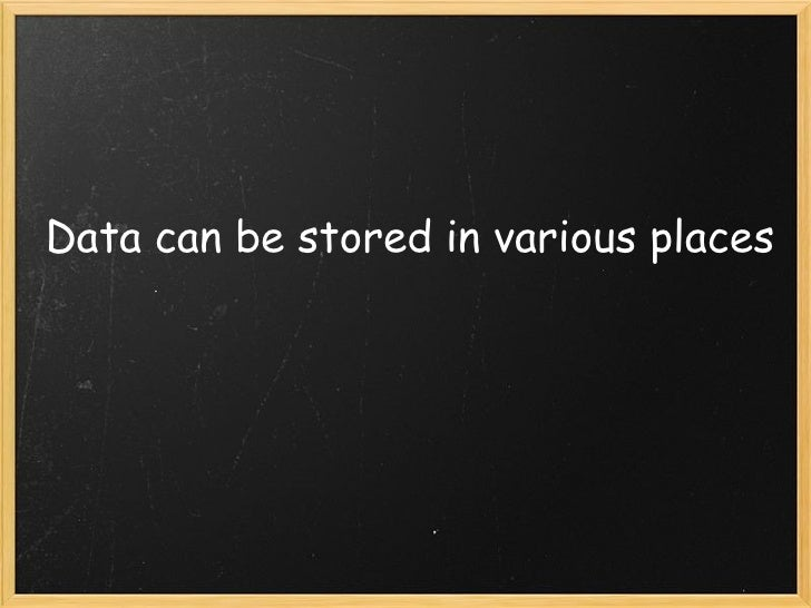 Data can be stored in various places
