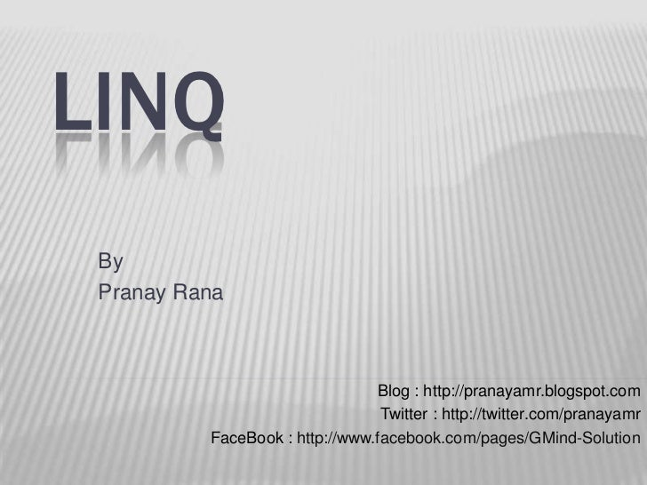 LINQ <br />By <br />PranayRana<br />Blog : http://pranayamr.blogspot.com<br />Twitter : http://twitter.com/pranayamr<br />...