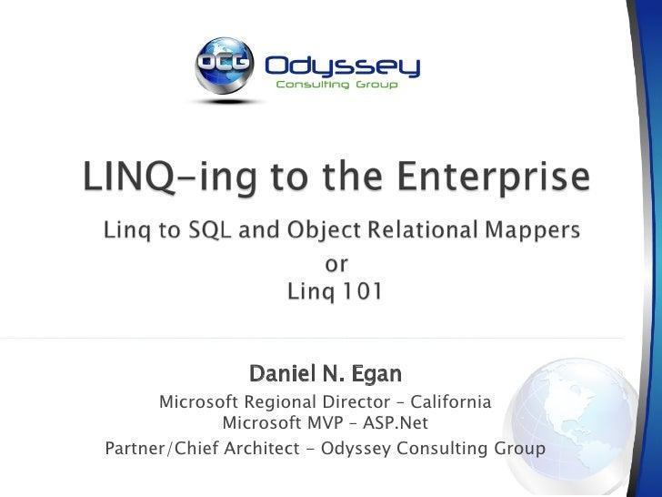 Daniel N. Egan Microsoft Regional Director – California Microsoft MVP – ASP.Net Partner/Chief Architect - Odyssey Consulti...