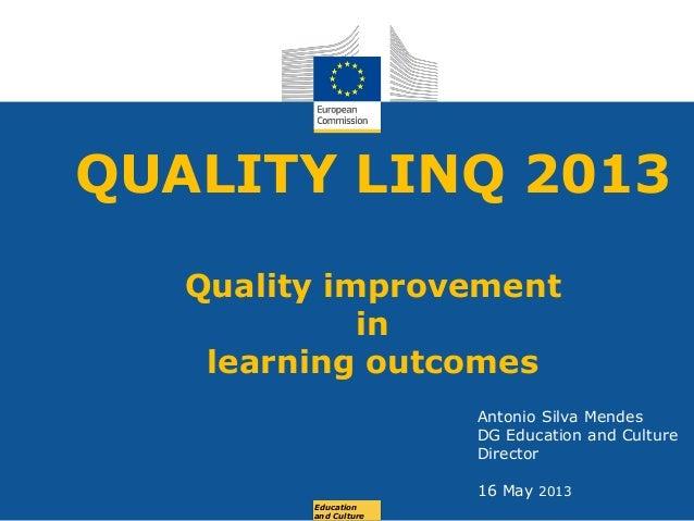 Date: in 12 ptsEducationand CultureQUALITY LINQ 2013Quality improvementinlearning outcomesAntonio Silva MendesDG Education...