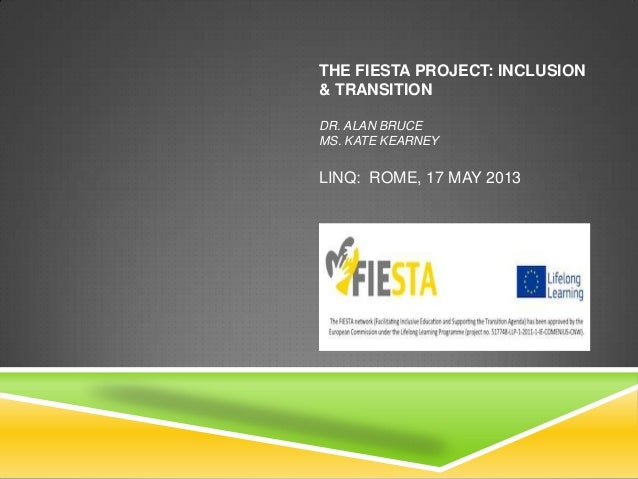 THE FIESTA PROJECT: INCLUSION& TRANSITIONDR. ALAN BRUCEMS. KATE KEARNEYLINQ: ROME, 17 MAY 2013