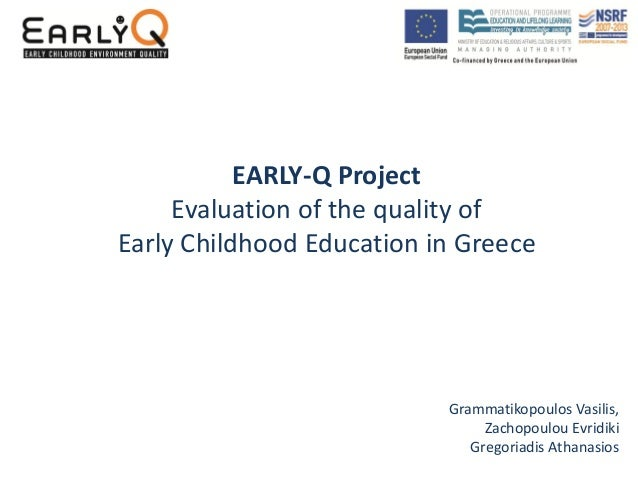 EARLY-Q ProjectEvaluation of the quality ofEarly Childhood Education in GreeceGrammatikopoulos Vasilis,Zachopoulou Evridik...