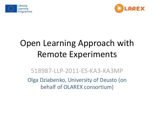 Open Learning Approach withRemote Experiments518987-LLP-2011-ES-KA3-KA3MPOlga Dziabenko, University of Deusto (onbehalf of...