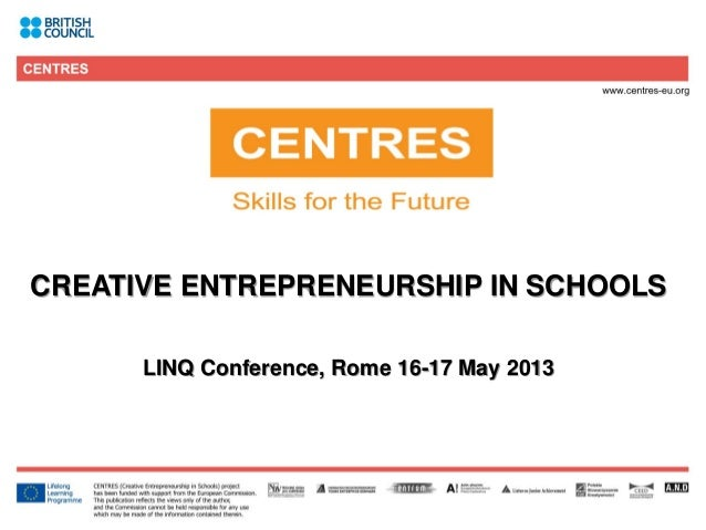 1CREATIVE ENTREPRENEURSHIP IN SCHOOLSLINQ Conference, Rome 16-17 May 2013