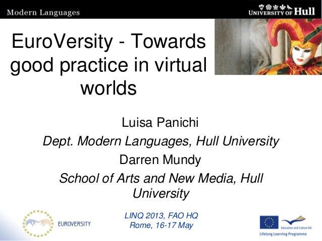 EuroVersity - Towardsgood practice in virtualworldsLuisa PanichiDept. Modern Languages, Hull UniversityDarren MundySchool ...