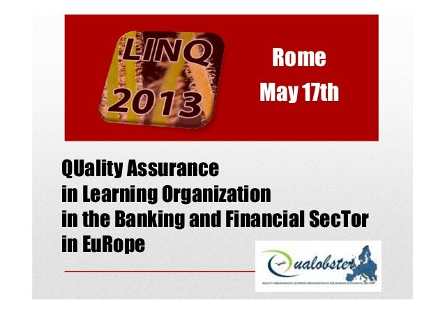 QUality AssuranceRomeMay 17thQUality Assurancein Learning Organizationin the Banking and Financial SecTorin EuRope