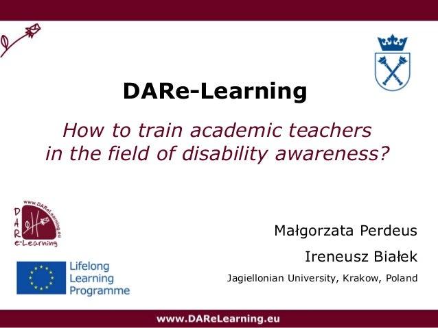 DARe-LearningHow to train academic teachersin the field of disability awareness?Małgorzata PerdeusIreneusz BiałekJagiellon...