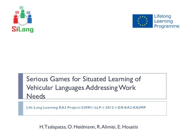 Serious Games for Situated Learning ofVehicular Languages AddressingWorkNeedsH.Tsalapatas, O. Heidmann, R.Alimisi, E. Hous...