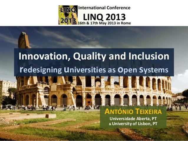 Innovation, Quality and Inclusionredesigning universities as open systemsANTÓNIO TEIXEIRAUniversidade Aberta, PT& Universi...