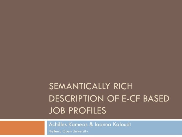 SEMANTICALLY RICHDESCRIPTION OF E-CF BASEDJOB PROFILESAchilles Kameas & Ioanna KaloudiHellenic Open University