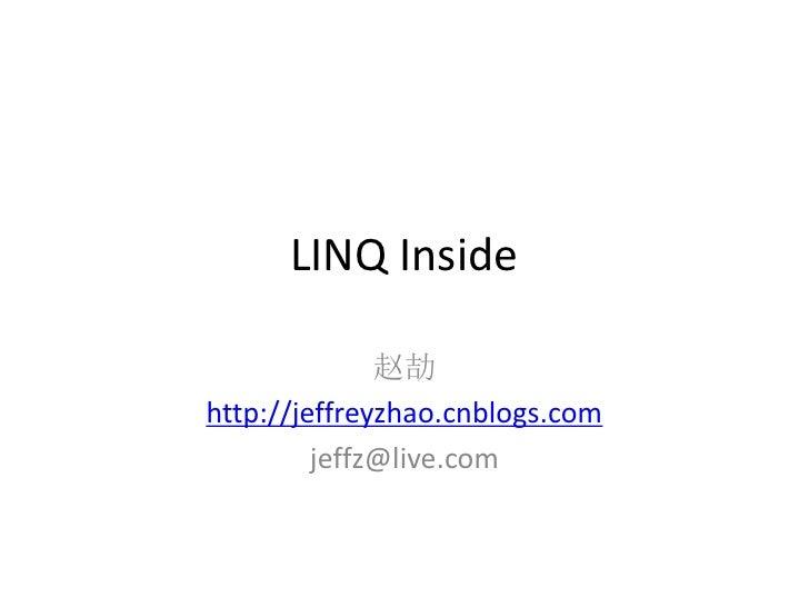 LINQ Inside                赵劼 http://jeffreyzhao.cnblogs.com          jeffz@live.com