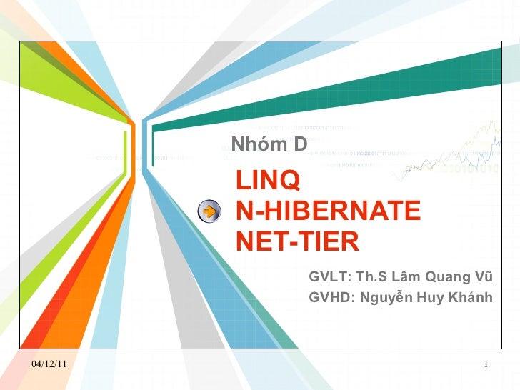 LINQ N-HIBERNATE NET-TIER Nhóm D GVLT: Th.S Lâm Quang Vũ GVHD: Nguyễn Huy Khánh