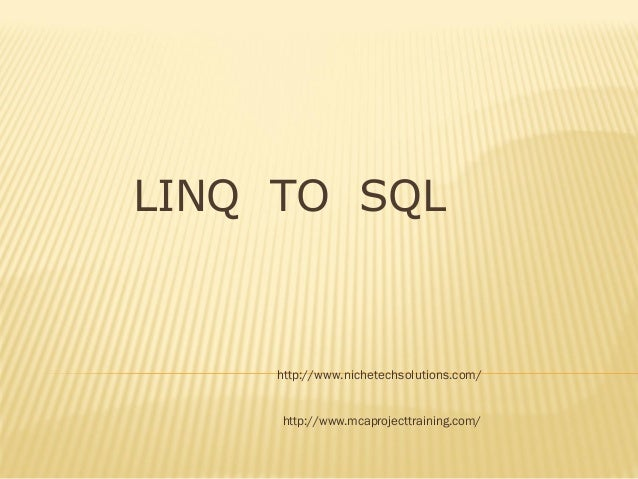 LINQ TO SQL http://www.nichetechsolutions.com/ http://www.mcaprojecttraining.com/