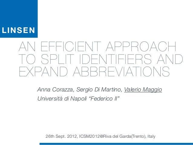 LINSEN AN EFFICIENT APPROACH TO SPLIT IDENTIFIERS AND EXPAND ABBREVIATIONS Anna Corazza, Sergio Di Martino, Valerio Maggio...