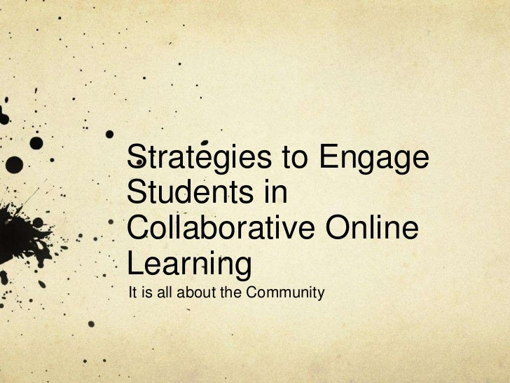 Strategies to EngageStudents inCollaborative OnlineLearningIt is all about the Community