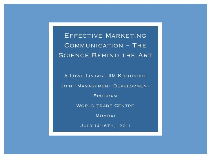 Effective Marketing Communication – TheScience Behind the Art A Lowe Lintas - IIM KozhikodeJoint Management Development   ...