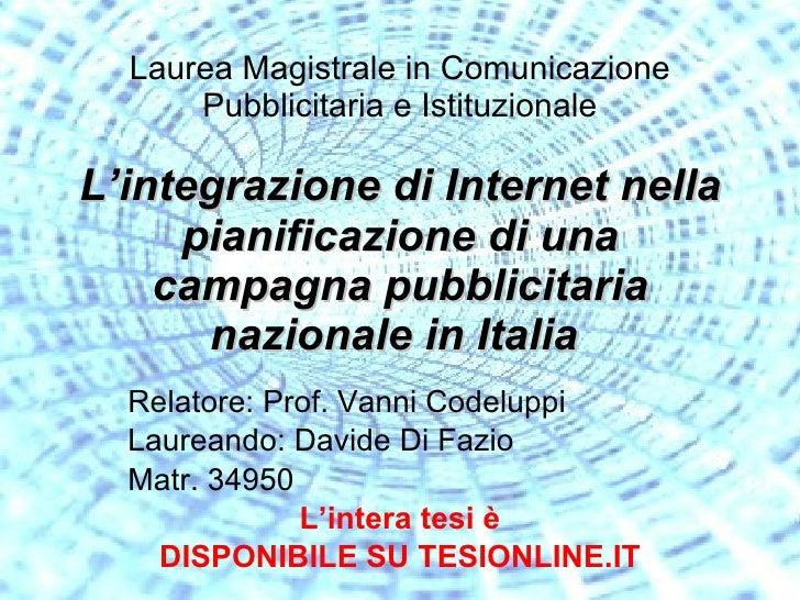 Laurea Magistrale in Comunicazione Pubblicitaria e Istituzionale L'integrazione di Internet nella pianificazione di una ca...