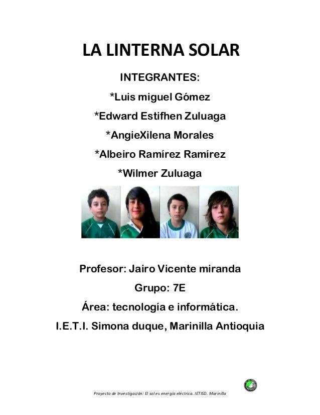 Proyecto de Investigación: El sol es energía eléctrica. IETISD. MarinillaINTEGRANTES:*Luis miguel Gómez*Edward Estifhen Zu...