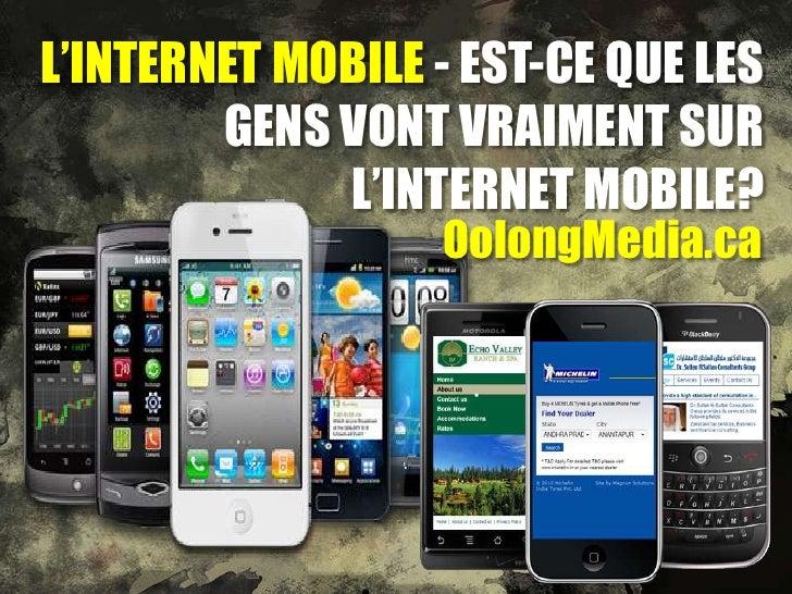 L'INTERNET MOBILE - EST-CE QUE LES        GENS VONT VRAIMENT SUR             L'INTERNET MOBILE?                  OolongMed...