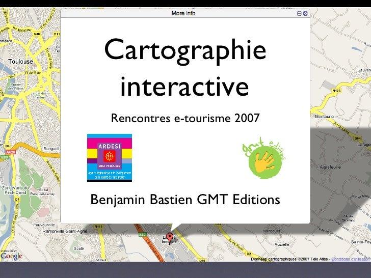 Cartographie interactive Rencontres e-tourisme 2007 Benjamin Bastien GMT Editions