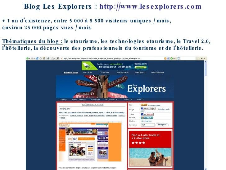 Blog Les Explorers :  http://www.lesexplorers.com + 1 an d'existence, entre 5 000 à 5 500 visiteurs uniques / mois,  envir...