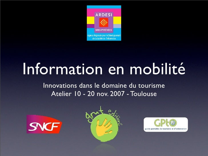 Information en mobilité   Innovations dans le domaine du tourisme      Atelier 10 - 20 nov. 2007 - Toulouse