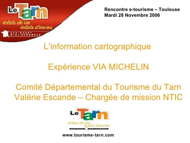 www.tourisme-tarn.com L'information cartographique  Expérience VIA MICHELIN Comité Départemental du Tourisme du Tarn Valér...