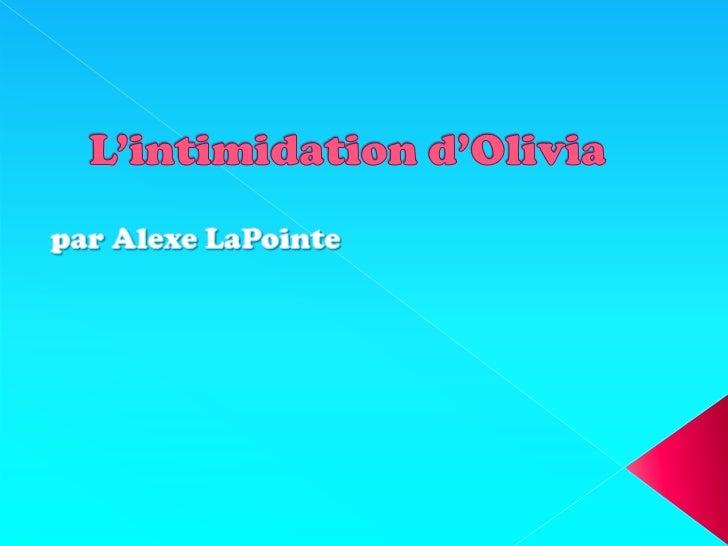 L'intimidation d'Olivia<br />par Alexe LaPointe<br />