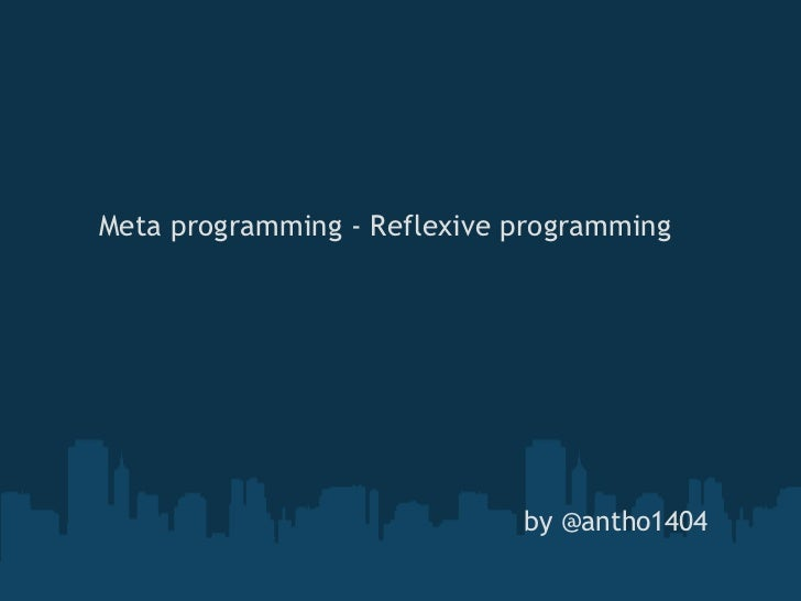 by @antho1404 Meta programming - Reflexive programming