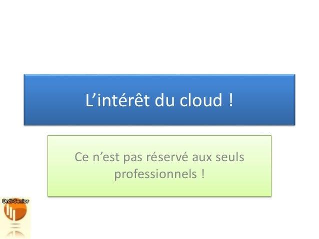 L'intérêt du cloud ! Ce n'est pas réservé aux seuls professionnels !